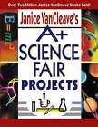 A+ Science Fair Projects by Janice VanCleave (Paperback, 2003)