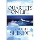 Quartets on Life 9781448998548 by Sandesh Shinde Paperback
