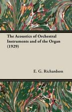 The Acoustics of Orchestral Instruments and of the Organ by E. G. Richardson...