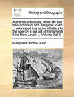 Authentic Anecdotes, of the Life and Transactions of Mrs. Margaret Rudd: ... Addressed in a Series of Letters to the Now (by a Late Act of Parliament) Miss Mary Lovell. ... Volume 2 of 2 by Margaret Caroline Rudd (Paperback / softback, 2010)