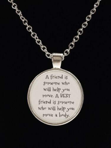 Funny Saying Best Friend Will Help Hide A Body Quote Necklace