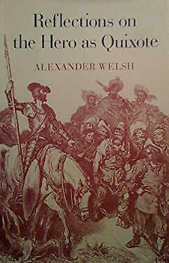 Reflections on the Hero As Quixote Hardcover Alexander Welsh