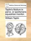 Taplin's Multum in Parvo. or Sportsmans Equestrian Monitor. by William Taplin (Paperback / softback, 2010)