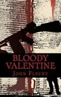 Bloody Valentine: The Bloody History of the Saint Valentine's Day Massacre by John Fleury (Paperback / softback, 2013)