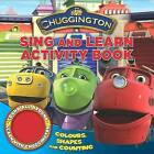 Chuggington  Single Sound Shaped: Sing and Learn Numbers, Shapes and Colours by Parragon (Board book, 2009)