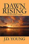 Dawn Rising: The Power Within a Thought by J D Young (Paperback / softback, 2010)