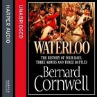 Waterloo: The History of Four Days, Three Armies and Three Battles by Bernard Cornwell (CD-Audio, 2014)