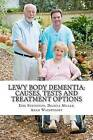 Lewy Body Dementia: Causes, Tests and Treatment Options by Adam Wainwright Ma (Paperback / softback, 2012)