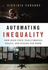 Automating Inequality : How High-Tech Tools Profile, Police, and Punish the Poor by Virginia Eubanks (2018, Hardcover)