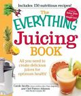 Everything®: Juicing Book : All You Need to Create Delicious Juices for Your Optimum Health! by Carole Jacobs, Patrice Johnson, Nicole Cormier and Henry Lunt (2010, Paperback)