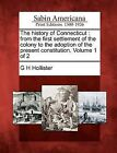 The History of Connecticut: From the First Settlement of the Colony to the Adoption of the Present Constitution. Volume 1 of 2 by G H Hollister (Paperback / softback, 2012)