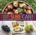 We Sure Can!: How Jams & Pickles are Reviving the Lure & Lore of Local Food by Sarah B. Hood (Paperback, 2011)