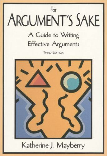 For Argument's Sake : A Guide to Writing Effective Arguments