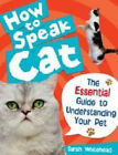 How to Speak Cat!: The Essential Guide to Understanding Your Pet by Sarah Whitehead (Hardback, 2008)