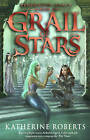 Grail of Stars by Katherine Roberts (Hardback, 2013)