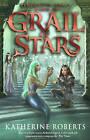 Grail of Stars by Katherine Roberts (Hardback, 2013)