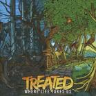 Where Life Takes Us von Treated (2013)