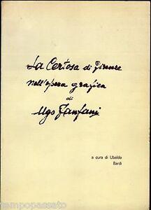 LA CERTOSA DI FIRENZE NELL'OPERA GRAFICA DI UGO FANFANI - BARDI UBALDO - 1970