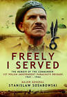 Freely I Served: The Memoir of the Commander, 1st Polish Independent Parachute Brigade 1941  -  1944 by Stanislaw Sosabowski (Hardback, 2013)