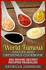 World Famous Sauces and Dressings Cookbook: Big Brand Secret Recipes Revealed by Patricia Johnson (Paperback / softback, 2015)