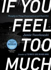 If You Feel Too Much, Expanded Edition: Thoughts on Things Found and Lost and Ho