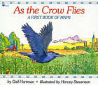 As the Crow Flies: A First Book of Maps by Gail Hartman, Harvey Stevenson (Paperback, 1993)