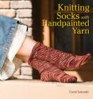 Knitting Socks with Handpainted Yarn by Carol Sulcoski (Paperback, 2008)