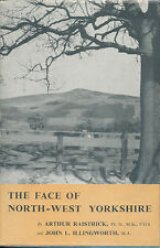 THE FACE OF NORTH-WEST YORKSHIRE JOHN L ILLINGWORTH, ARTHUR RAISTRICK 1949