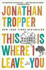 This Is Where I Leave You by Jonathan Tropper (Paperback / softback)