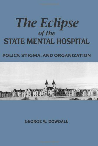 The Eclipse of the State Mental Hospital: Policy,