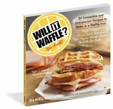 Will It... ?: Will It Waffle? : 53 Irresistible and Unexpected Recipes to Make in a Waffle Iron by Daniel Shumski (2014, Paperback)