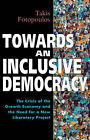 Towards an Inclusive Democracy: The Crisis of the Growth Economy and the Need for a New Liberatory Project by Takis Fotopoulos (Paperback, 1997)