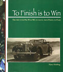 To Finish is to Win: the First Ever Pre-war MG to Travel from Peking to Paris by Harry Hickling (Hardback, 2008)