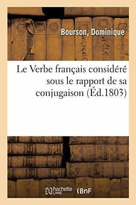 Le Verbe Francais Considere Sous Le Rapport De Sa Conjugaison Bourson D 9782329144696 Ebay