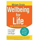 Wellbeing for Life: The Authoritative Guide to Enhancing Your Wellbeing and Permanently Solving You and Your Family's Weight Issues. by Miriam Orwin (Paperback / softback, 2014)