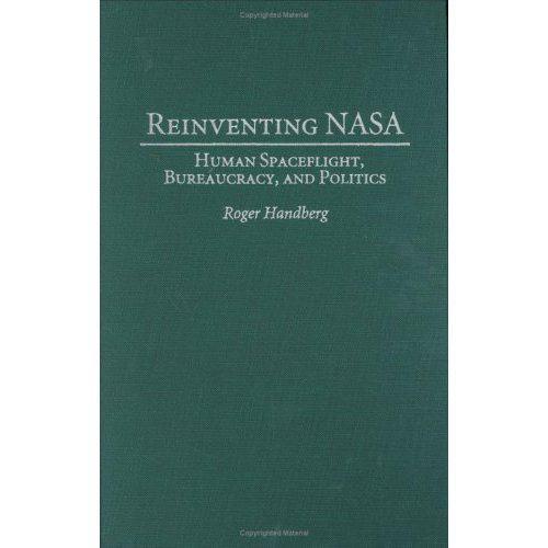 Reinventing Nasa Human Spaceflight Bureaucracy And Politics By