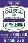 Life Lessons from Centre Court at Wimbledon by Brad Pearce (Paperback / softback, 2015)