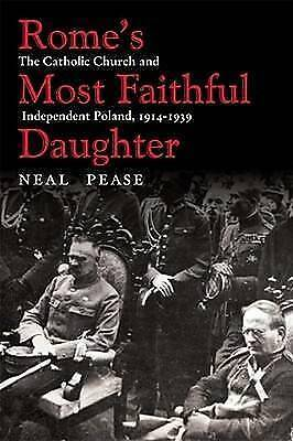 Rome's Most Faithful Daughter: The Catholic Church and Independent Poland, 1914–