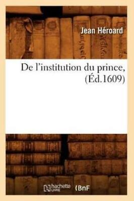 De l'institution du prince (1609) - Jean Héroard