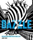 Dazzle: Disguise and Disruption in War and Art by James Taylor (Hardback, 2016)
