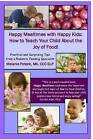 Happy Mealtimes with Happy Kids: How to Teach Your Child about the Joy of Food! by Ma CCC Potock (Paperback / softback, 2014)
