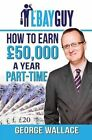How to Earn 50,000 a Year Part-Time by George Wallace (Paperback, 2015)