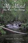 My Mind: The Way I See Things by Sarah Pooley (Paperback, 2013)