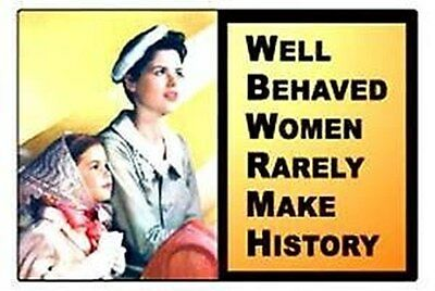 Well behaved women rarely...funny fridge magnet    (ep)