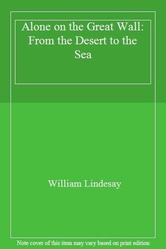 Alone on the Great Wall: From the Desert to the Sea,William Lindesay