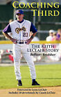 Coaching Third: The Keith LeClair Story by Bethany Bradsher, Bethany Bradley, Keith LeClair (Paperback / softback, 2010)