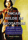 Oscar Wilde in Quotation: 3,100 Insults, Anecdotes and Aphorisms, Topically Arranged with Attributions by Tweed Arden Conrad (Paperback, 2006)