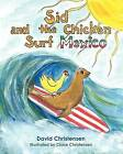 Sid and the Chicken Surf Mexico by Professor of Philosophy David Christensen (Paperback / softback, 2012)