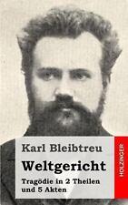 Weltgericht : Trag�die in 2 Theilen und 5 Akten by Karl Bleibtreu (2013,...