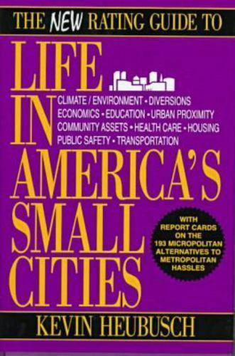 The New Rating Guide to Life in America's Small Cities by Kevin Heubusch